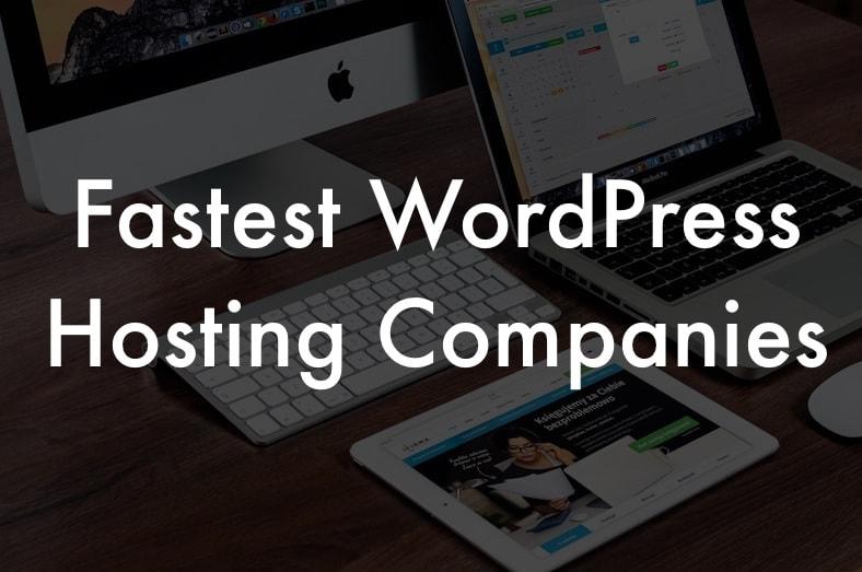 Fastest WordPress Hosting Companies