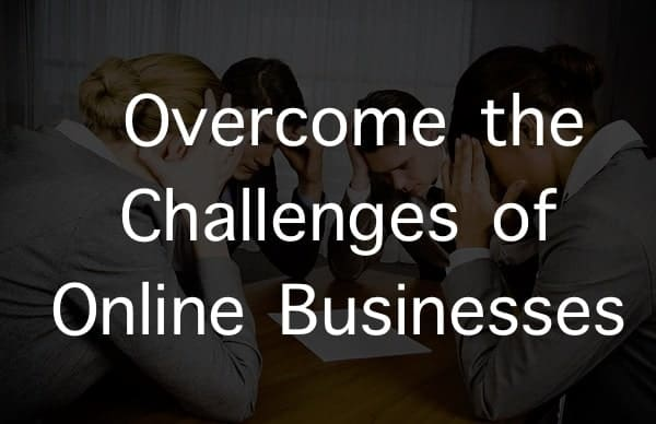Overcome the Challenges of Online Businesses