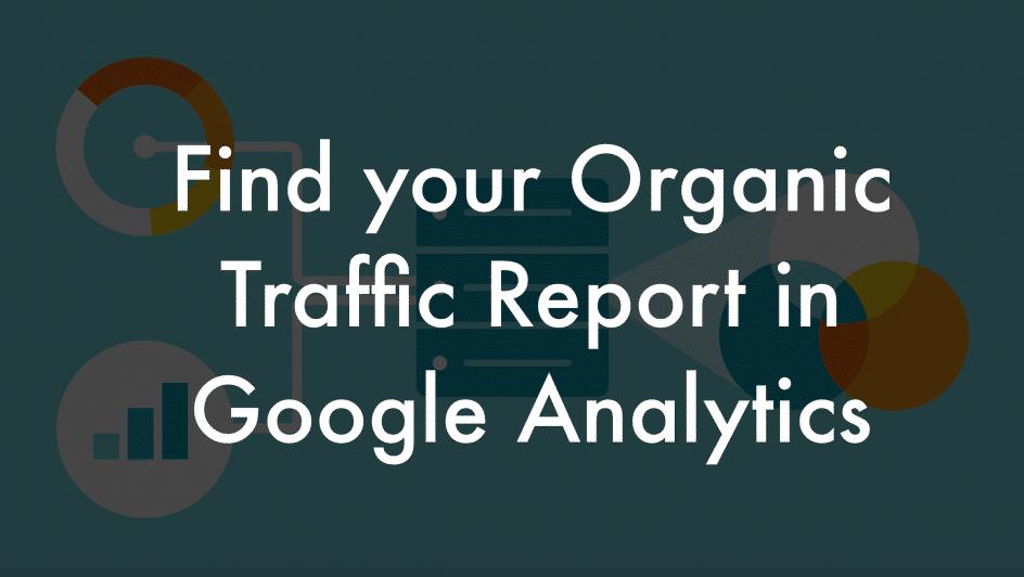 Find the Organic Traffic Data in Google Analytics