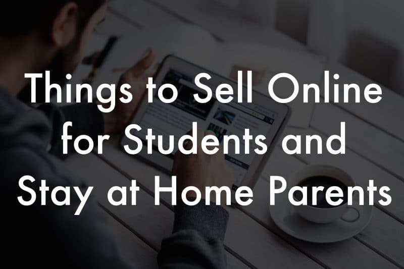 Things to Sell Online for Students and Stay at Home Parents