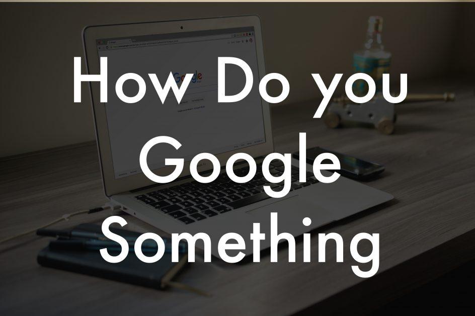How Do you Google Something?